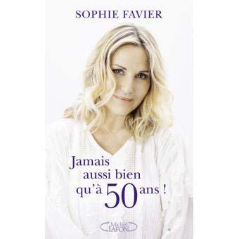 Sophie Favier : Jamais aussi bien qu'à 50 ans